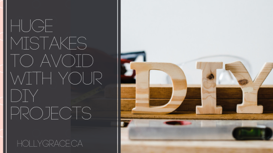 Huge Mistakes To Avoid With Your DIY Projects